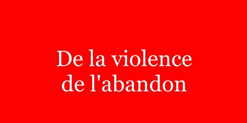 Read more about the article De la violence de l'abandon